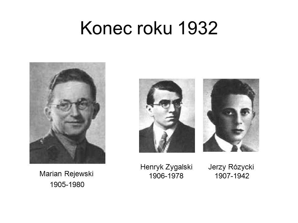 Konec roku 1932 Marian Rejewski 1905-1980 Henryk Zygalski 1906-1978 Jerzy Rózycki 1907-1942