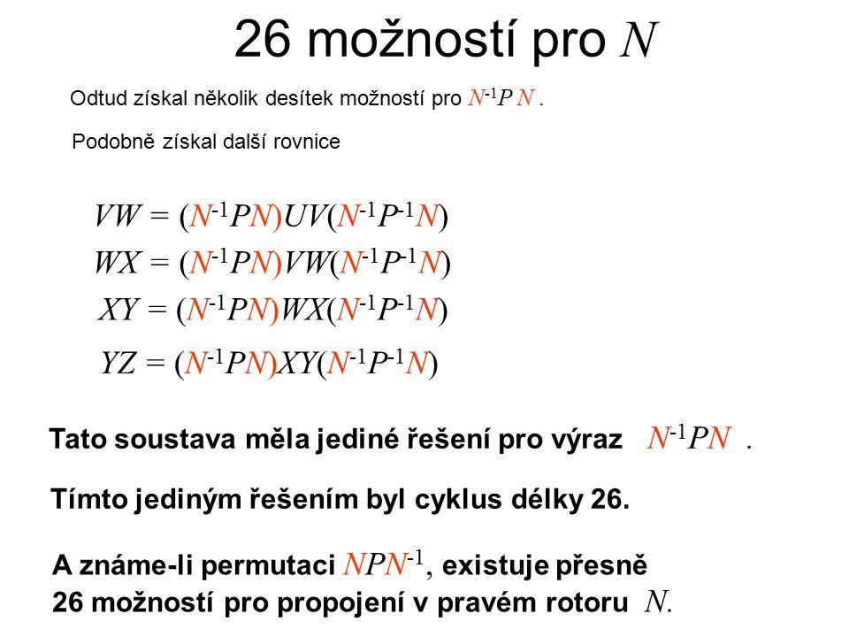 WX = (N -1 PN)VW(N -1 P -1 N) XY = (N -1 PN)WX(N -1 P -1 N) YZ = (N -1 PN)XY(N -1 P -1 N) Tato soustava měla jediné řešení pro výraz N -1 PN.
