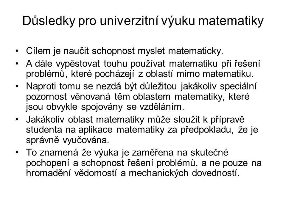 Důsledky pro univerzitní výuku matematiky Cílem je naučit schopnost myslet matematicky.