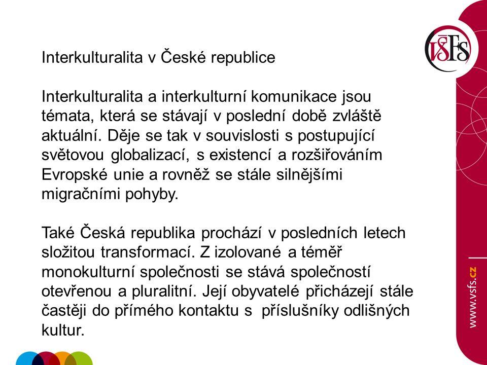Interkulturalita v České republice Interkulturalita a interkulturní komunikace jsou témata, která se stávají v poslední době zvláště aktuální. Děje se