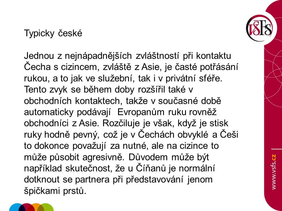 Typicky české Jednou z nejnápadnějších zvláštností při kontaktu Čecha s cizincem, zvláště z Asie, je časté potřásání rukou, a to jak ve služební, tak