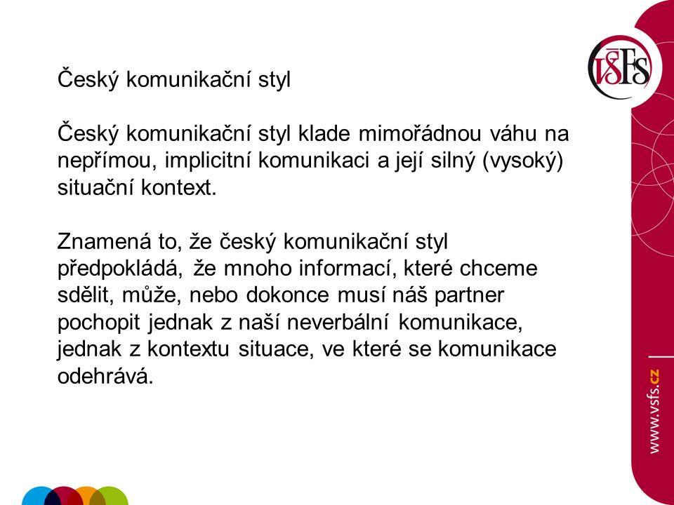 Český komunikační styl Český komunikační styl klade mimořádnou váhu na nepřímou, implicitní komunikaci a její silný (vysoký) situační kontext. Znamená