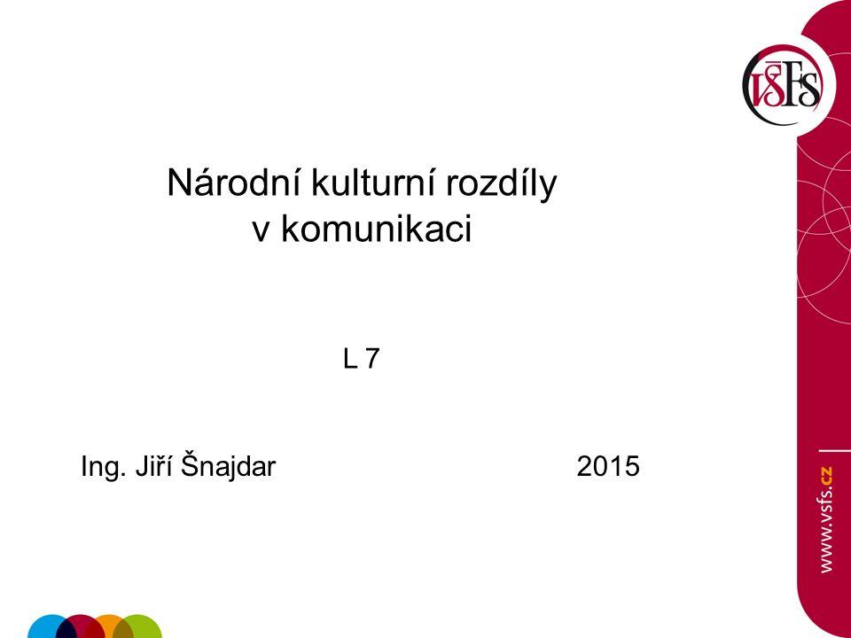 Národní kulturní rozdíly v komunikaci L 7 Ing. Jiří Šnajdar 2015