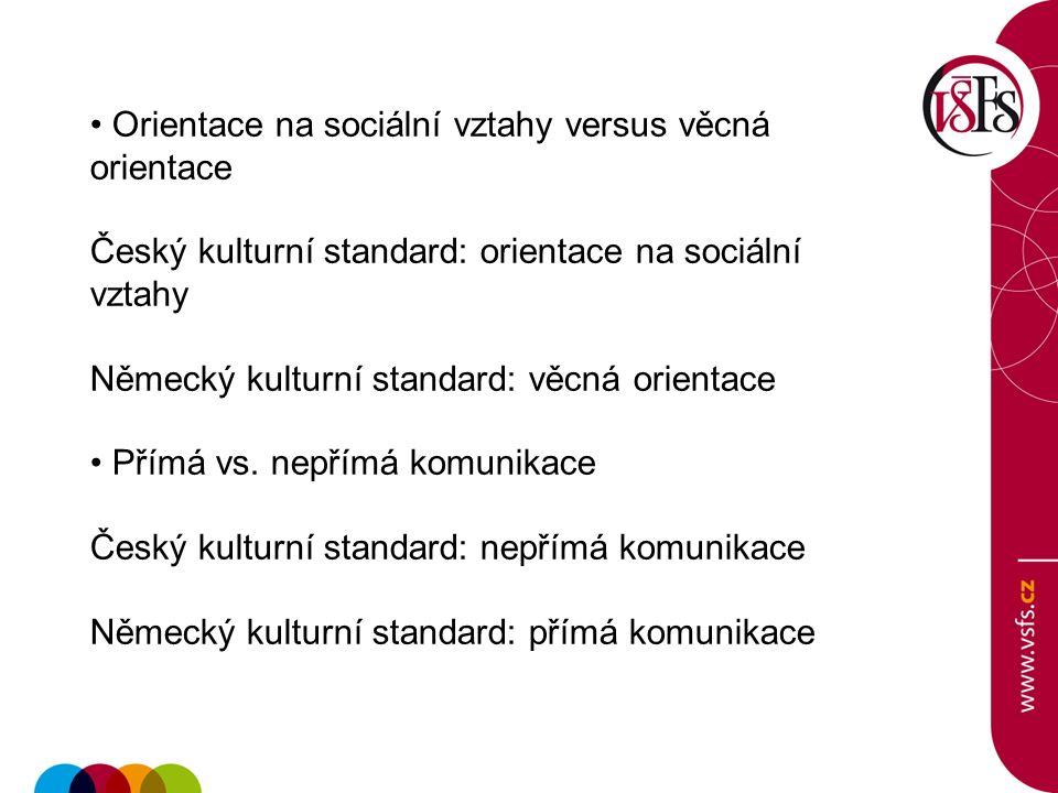 Orientace na sociální vztahy versus věcná orientace Český kulturní standard: orientace na sociální vztahy Německý kulturní standard: věcná orientace P