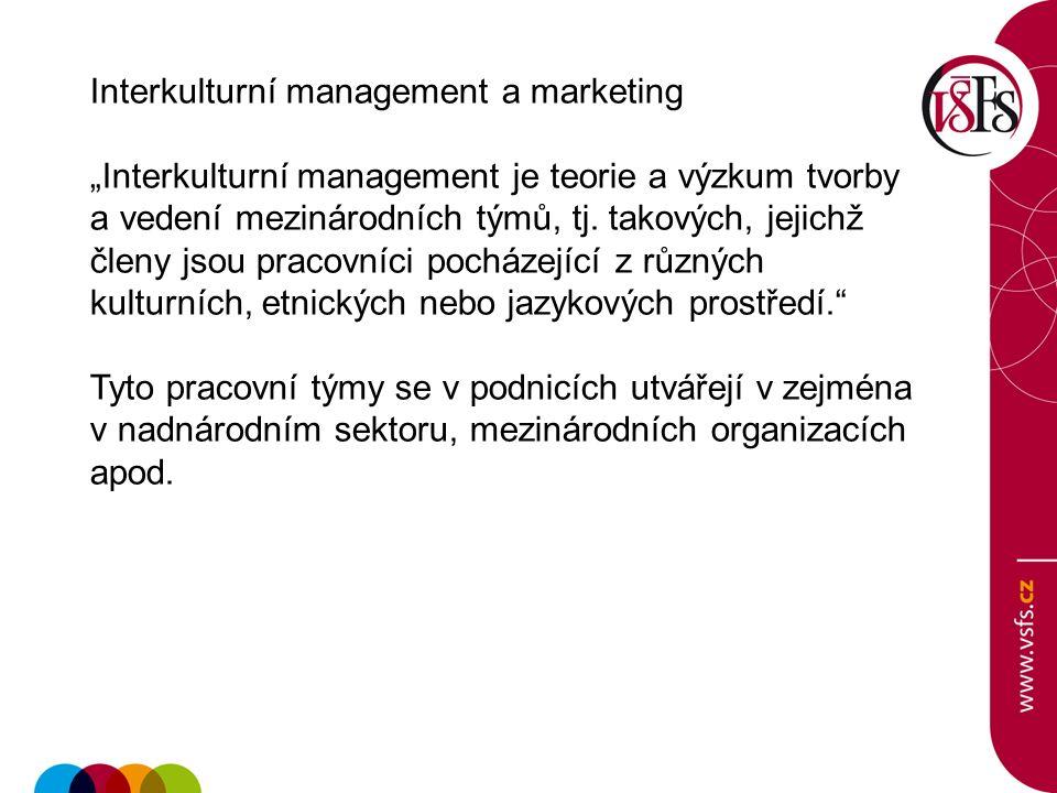 """Interkulturní management a marketing """"Interkulturní management je teorie a výzkum tvorby a vedení mezinárodních týmů, tj. takových, jejichž členy jsou"""