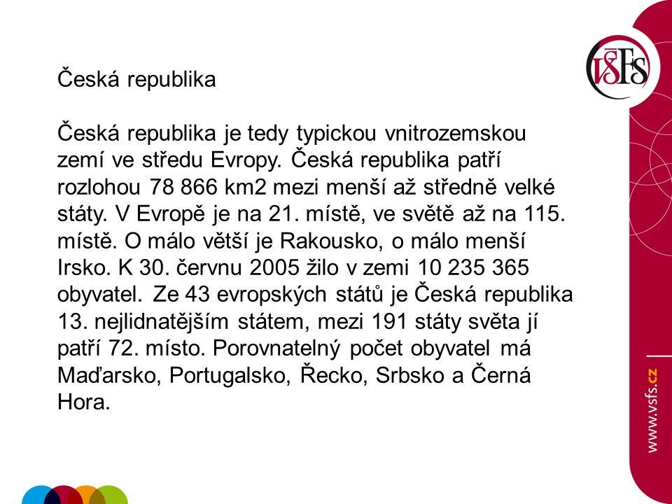 Česká republika Česká republika je tedy typickou vnitrozemskou zemí ve středu Evropy. Česká republika patří rozlohou 78 866 km2 mezi menší až středně