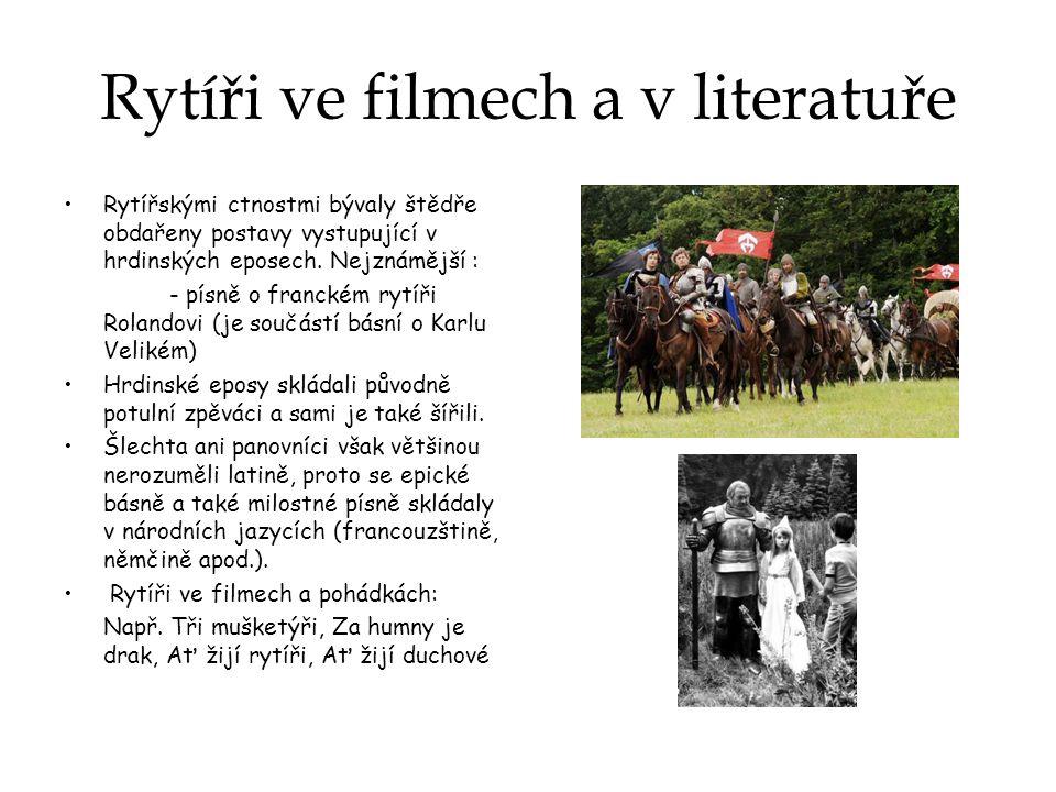 Rytíři ve filmech a v literatuře Rytířskými ctnostmi bývaly štědře obdařeny postavy vystupující v hrdinských eposech.