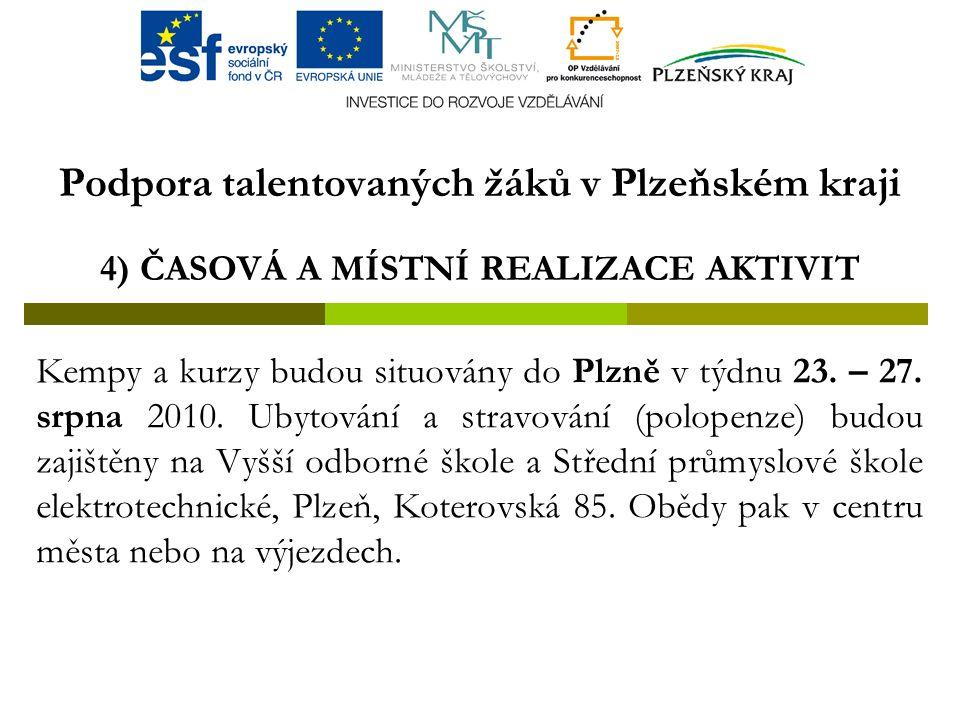 Podpora talentovaných žáků v Plzeňském kraji 4) ČASOVÁ A MÍSTNÍ REALIZACE AKTIVIT Kempy a kurzy budou situovány do Plzně v týdnu 23.