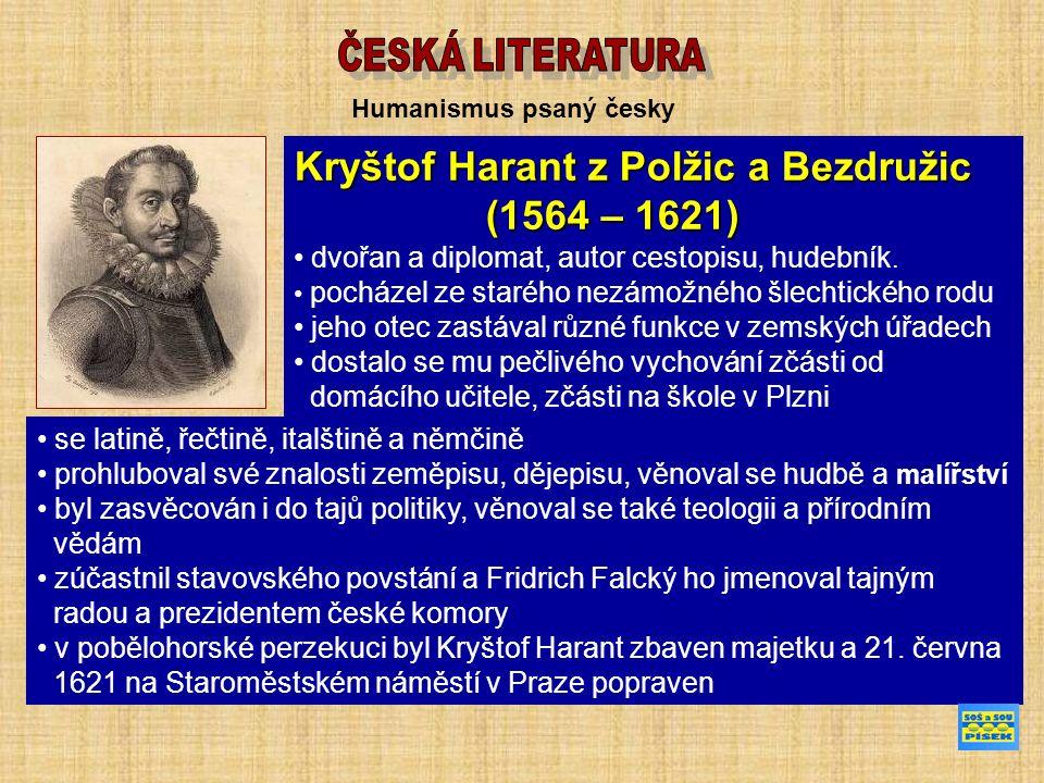 Humanismus psaný česky Kryštof Harant z Polžic a Bezdružic (1564 – 1621) (1564 – 1621) dvořan a diplomat, autor cestopisu, hudebník. pocházel ze staré