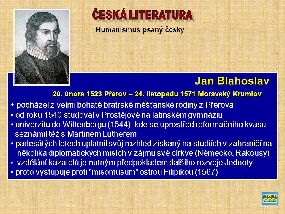 Humanismus psaný česky Jan Blahoslav Jan Blahoslav 20. února 1523 Přerov – 24. listopadu 1571 Moravský Krumlov 20. února 1523 Přerov – 24. listopadu 1