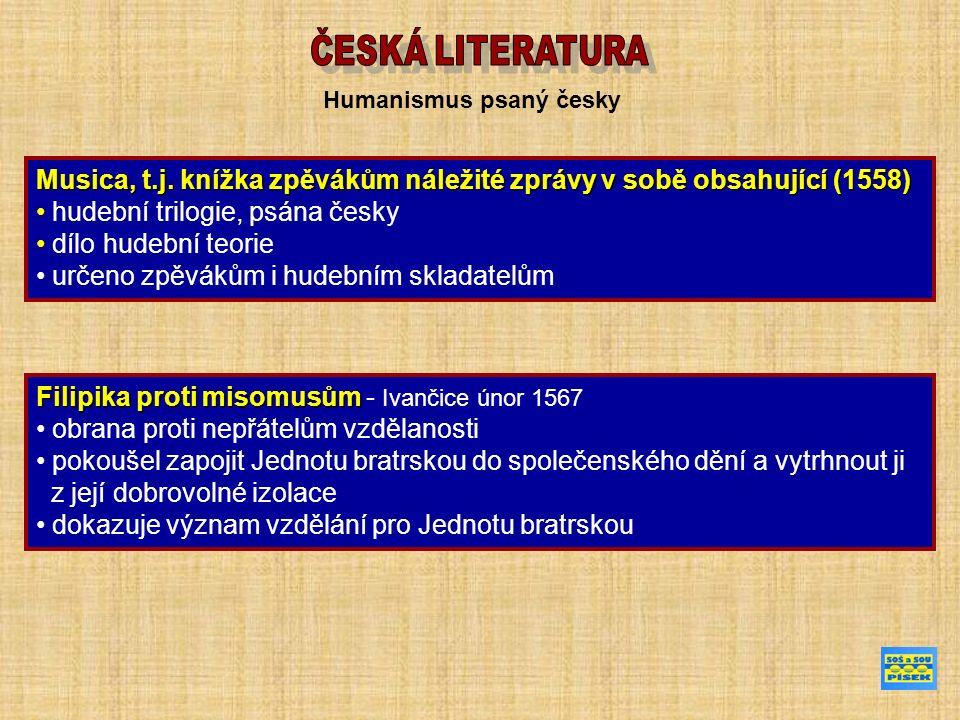 Humanismus psaný česky Musica, t.j. knížka zpěvákům náležité zprávy v sobě obsahující (1558) hudební trilogie, psána česky dílo hudební teorie určeno