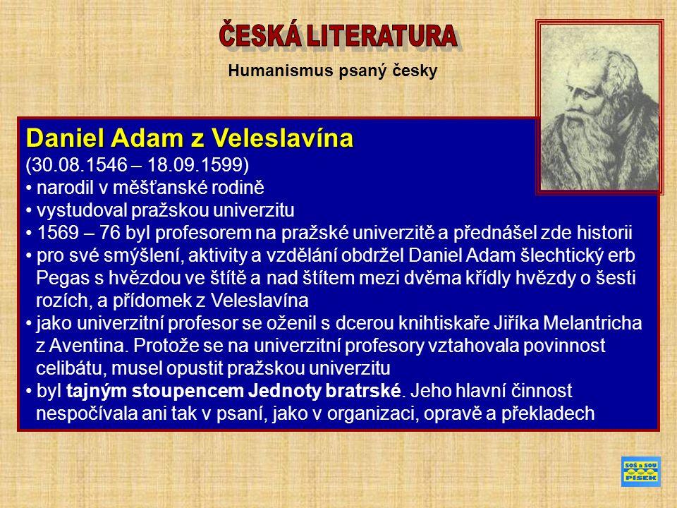 Humanismus psaný česky Daniel Adam z Veleslavína (30.08.1546 – 18.09.1599) narodil v měšťanské rodině vystudoval pražskou univerzitu 1569 – 76 byl profesorem na pražské univerzitě a přednášel zde historii pro své smýšlení, aktivity a vzdělání obdržel Daniel Adam šlechtický erb Pegas s hvězdou ve štítě a nad štítem mezi dvěma křídly hvězdy o šesti rozích, a přídomek z Veleslavína jako univerzitní profesor se oženil s dcerou knihtiskaře Jiříka Melantricha z Aventina.