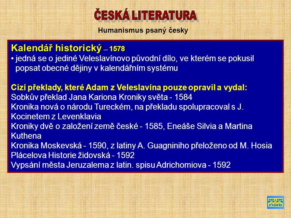 Humanismus psaný česky Kalendář historický – 1578 jedná se o jediné Veleslavínovo původní dílo, ve kterém se pokusil popsat obecné dějiny v kalendářní