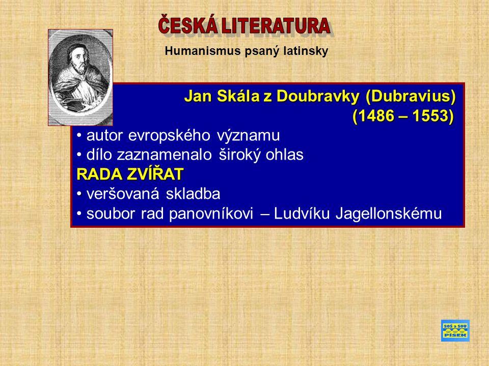 Jan Skála z Doubravky (Dubravius) Jan Skála z Doubravky (Dubravius) (1486 – 1553) (1486 – 1553) autor evropského významu dílo zaznamenalo široký ohlas RADA ZVÍŘAT veršovaná skladba soubor rad panovníkovi – Ludvíku Jagellonskému