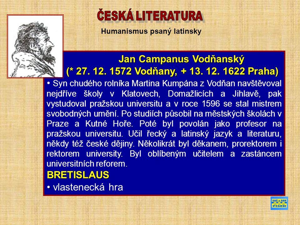 Humanismus psaný latinsky Jan Campanus Vodňanský Jan Campanus Vodňanský (* 27. 12. 1572 Vodňany, + 13. 12. 1622 Praha) (* 27. 12. 1572 Vodňany, + 13.
