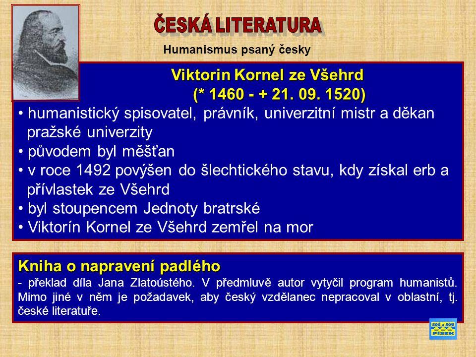 Humanismus psaný česky Viktorin Kornel ze Všehrd Viktorin Kornel ze Všehrd (* 1460 - + 21. 09. 1520) (* 1460 - + 21. 09. 1520) humanistický spisovatel