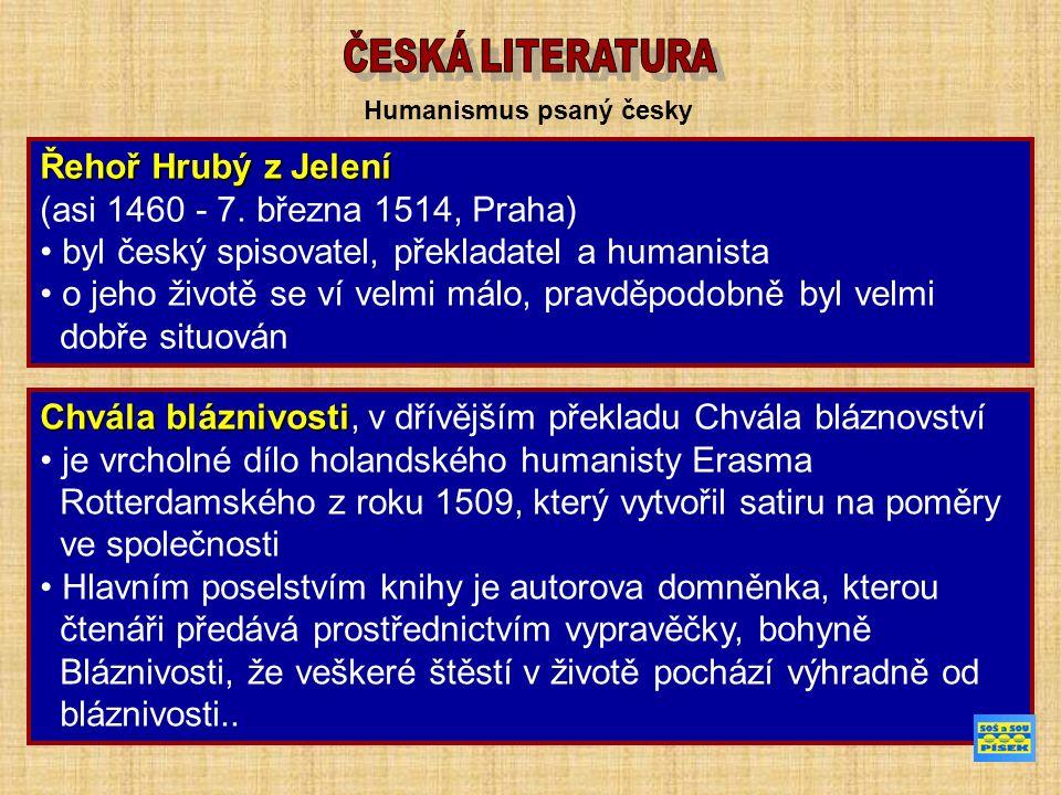 Humanismus psaný česky Řehoř Hrubý z Jelení (asi 1460 - 7. března 1514, Praha) byl český spisovatel, překladatel a humanista o jeho životě se ví velmi