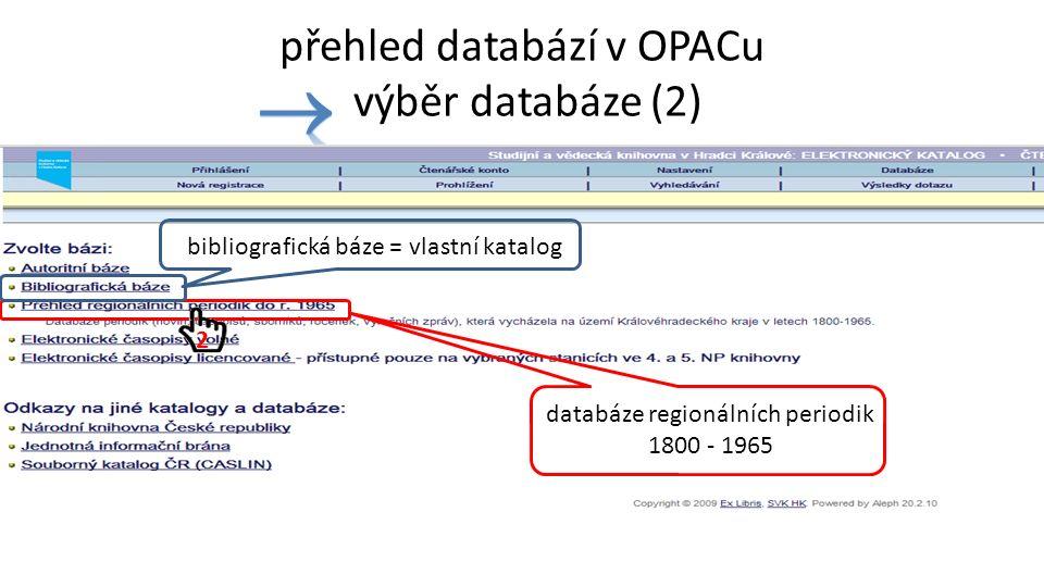 přehled databází v OPACu výběr databáze (2) bibliografická báze = vlastní katalog databáze regionálních periodik 1800 - 1965 2
