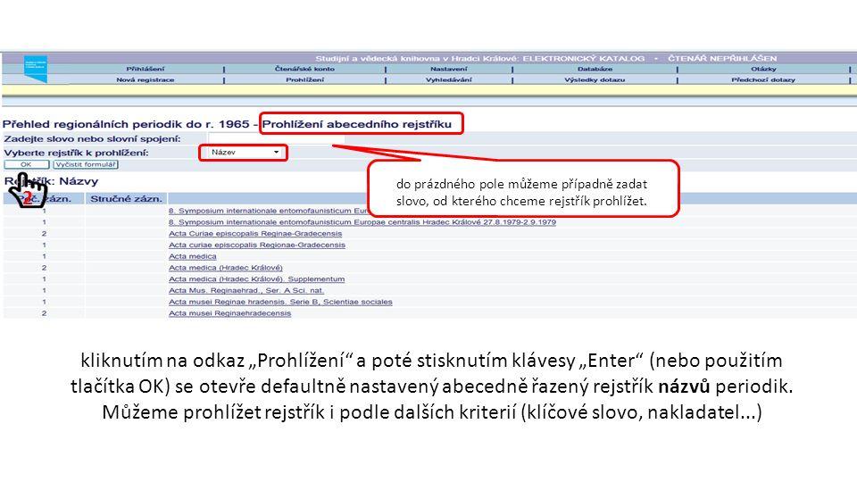 """kliknutím na odkaz """"Prohlížení a poté stisknutím klávesy """"Enter (nebo použitím tlačítka OK) se otevře defaultně nastavený abecedně řazený rejstřík názvů periodik."""