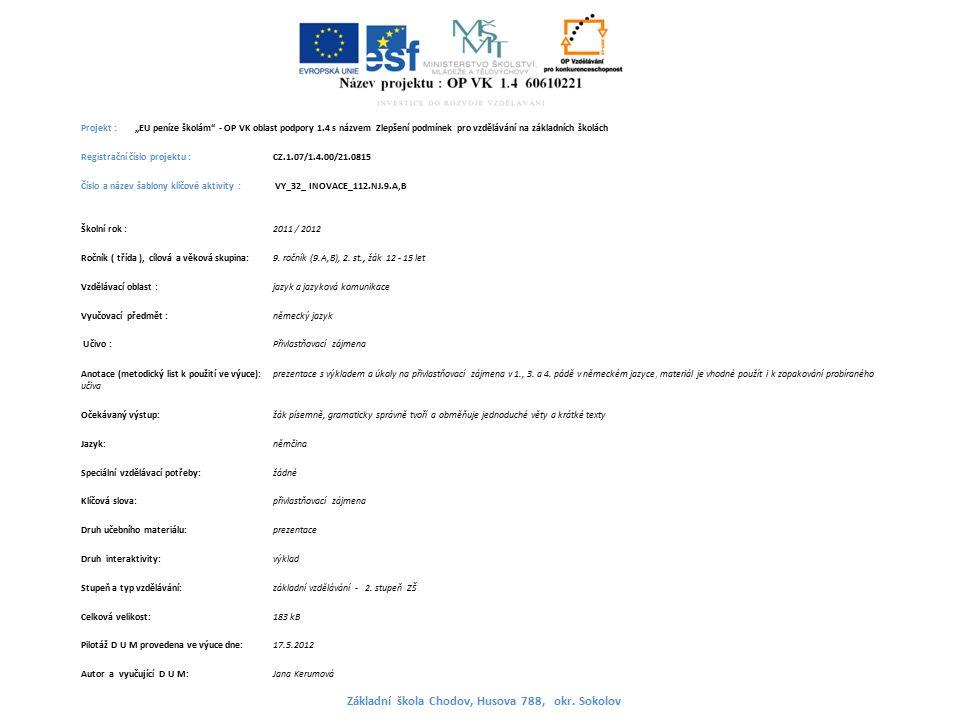 """Projekt : """"EU peníze školám - OP VK oblast podpory 1.4 s názvem Zlepšení podmínek pro vzdělávání na základních školách Registrační číslo projektu : CZ.1.07/1.4.00/21.0815 Číslo a název šablony klíčové aktivity : VY_32_ INOVACE_112.NJ.9.A,B Školní rok : 2011 / 2012 Ročník ( třída ), cílová a věková skupina:9."""