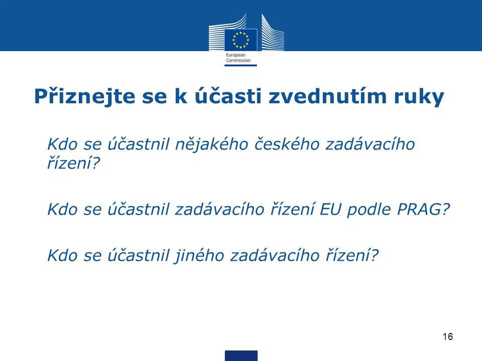 Přiznejte se k účasti zvednutím ruky Kdo se účastnil nějakého českého zadávacího řízení? Kdo se účastnil zadávacího řízení EU podle PRAG? Kdo se účast