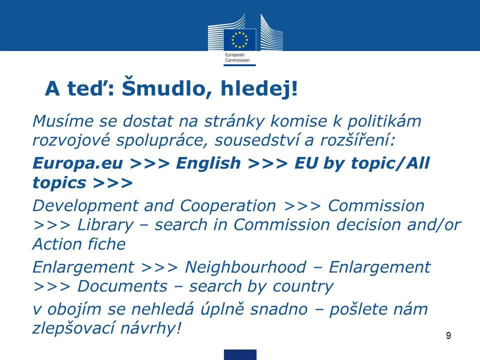 A teď: Šmudlo, hledej! Musíme se dostat na stránky komise k politikám rozvojové spolupráce, sousedství a rozšíření: Europa.eu >>> English >>> EU by to
