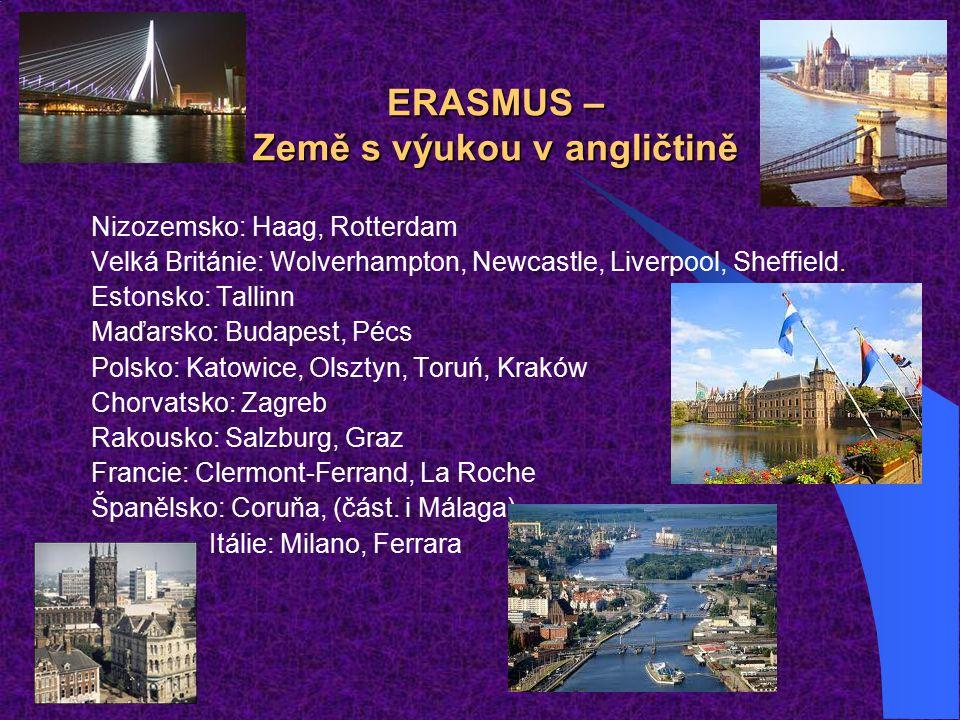 ERASMUS – Země s výukou v angličtině Nizozemsko: Haag, Rotterdam Velká Británie: Wolverhampton, Newcastle, Liverpool, Sheffield.