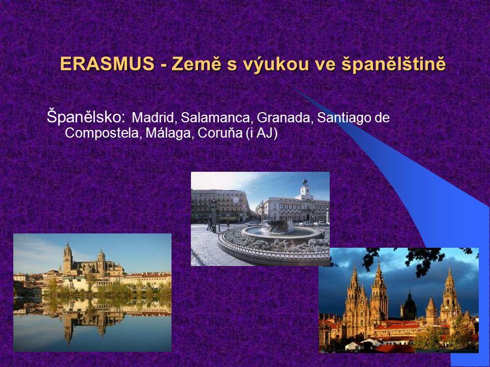 ERASMUS - Země s výukou ve španělštině Španělsko: Madrid, Salamanca, Granada, Santiago de Compostela, Málaga, Coruňa (i AJ)