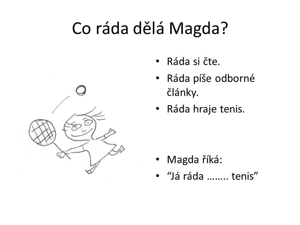 Co ráda dělá Magda. Ráda si čte. Ráda píše odborné články.
