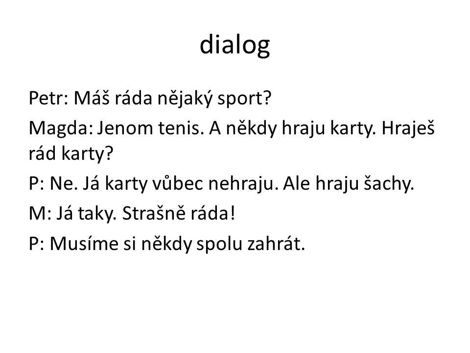 dialog Petr: Máš ráda nějaký sport. Magda: Jenom tenis.