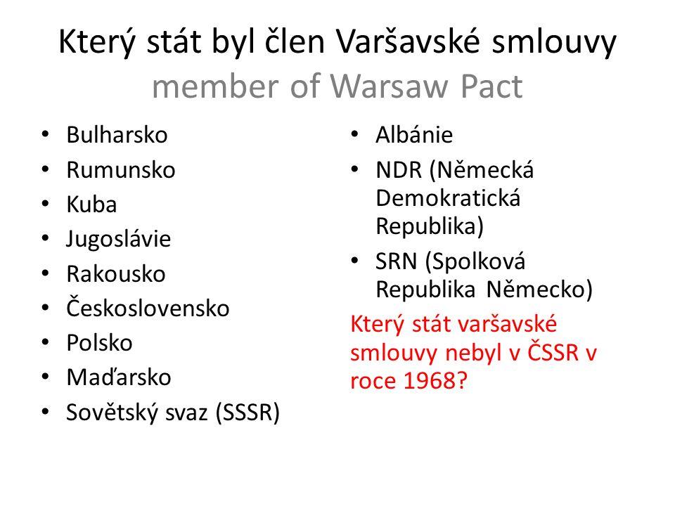 Který stát byl člen Varšavské smlouvy member of Warsaw Pact Bulharsko Rumunsko Kuba Jugoslávie Rakousko Československo Polsko Maďarsko Sovětský svaz (SSSR) Albánie NDR (Německá Demokratická Republika) SRN (Spolková Republika Německo) Který stát varšavské smlouvy nebyl v ČSSR v roce 1968