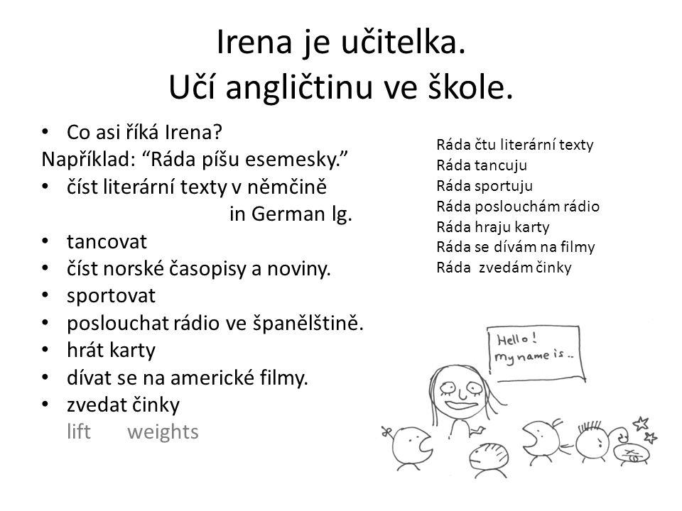 Irena je učitelka. Učí angličtinu ve škole. Co asi říká Irena.