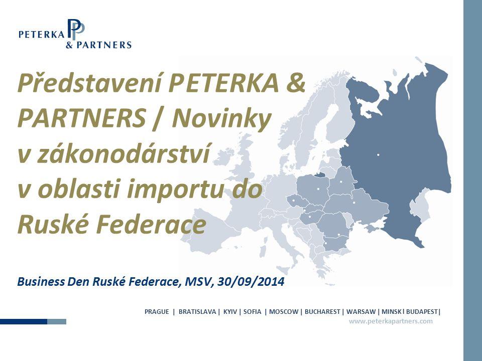 www.peterkapartners.com Představení PETERKA & PARTNERS / Novinky v zákonodárství v oblasti importu do Ruské Federace Business Den Ruské Federace, MSV,