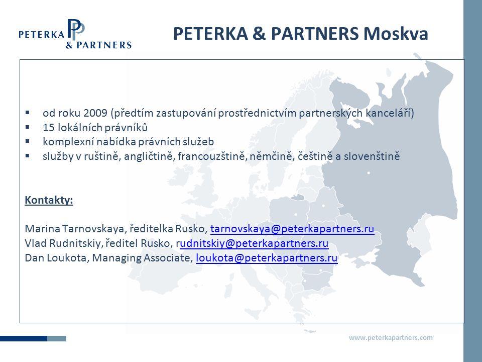 www.peterkapartners.com PETERKA & PARTNERS Moskva  od roku 2009 (předtím zastupování prostřednictvím partnerských kanceláří)  15 lokálních právníků