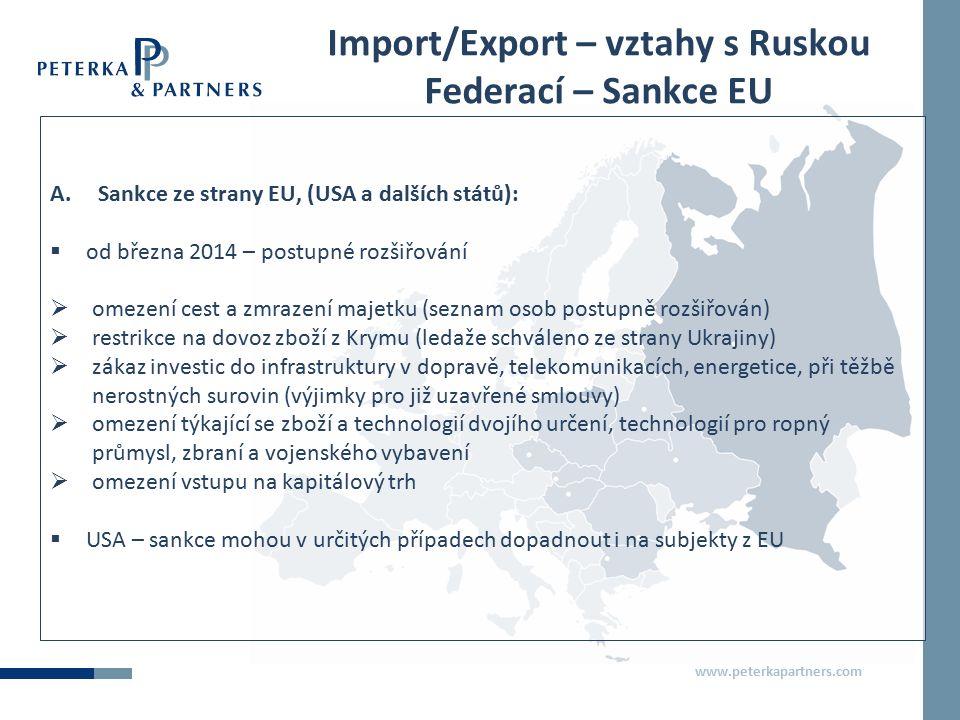 www.peterkapartners.com Import/Export – vztahy s Ruskou Federací – Sankce EU A.Sankce ze strany EU, (USA a dalších států):  od března 2014 – postupné