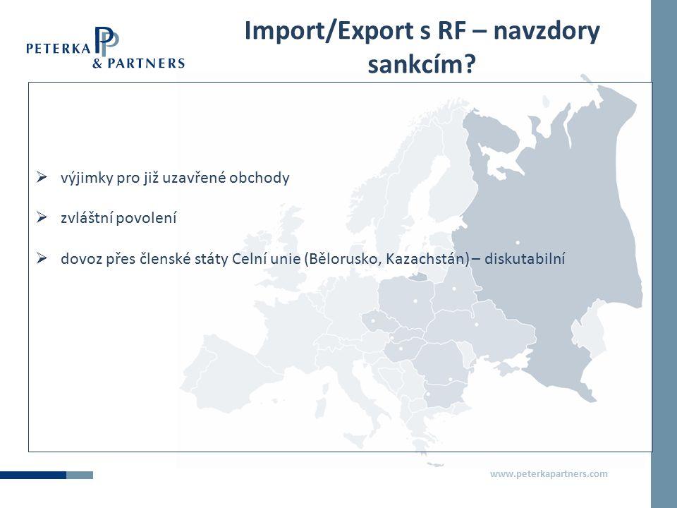 www.peterkapartners.com Import/Export s RF – navzdory sankcím?  výjimky pro již uzavřené obchody  zvláštní povolení  dovoz přes členské státy Celní