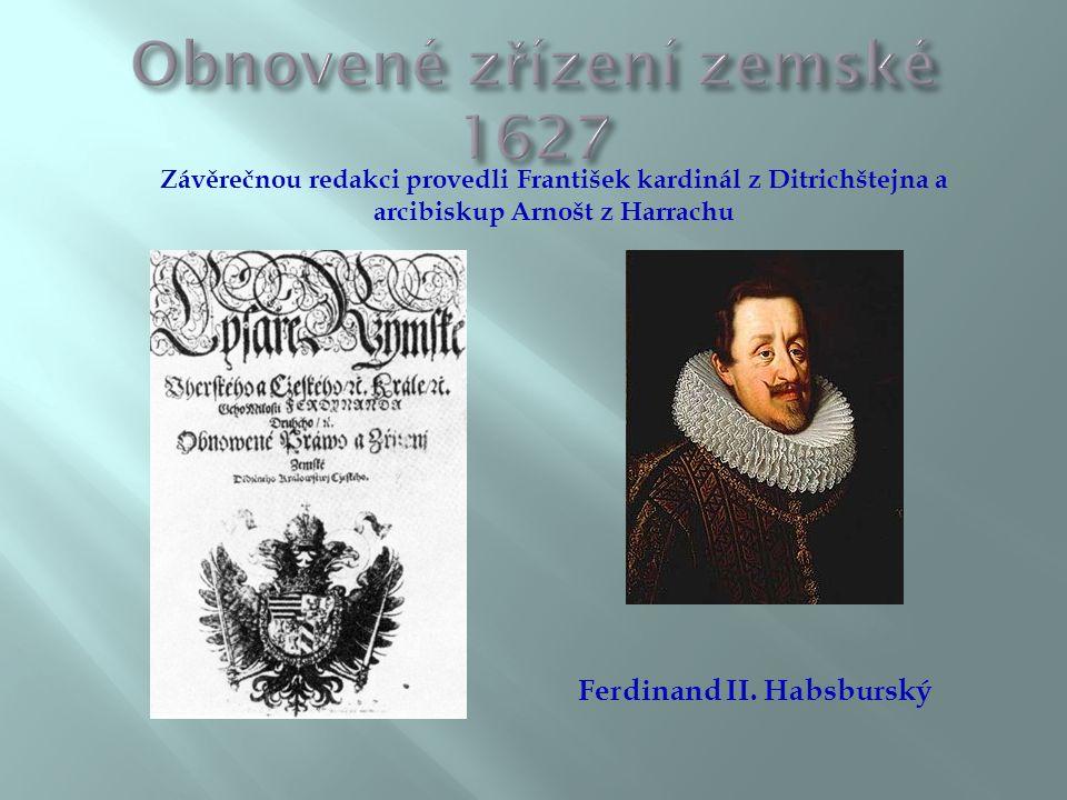Závěrečnou redakci provedli František kardinál z Ditrichštejna a arcibiskup Arnošt z Harrachu Ferdinand II.