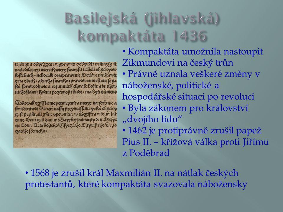 """Kompaktáta umožnila nastoupit Zikmundovi na český trůn Právně uznala veškeré změny v náboženské, politické a hospodářské situaci po revoluci Byla zákonem pro království """"dvojího lidu 1462 je protiprávně zrušil papež Pius II."""