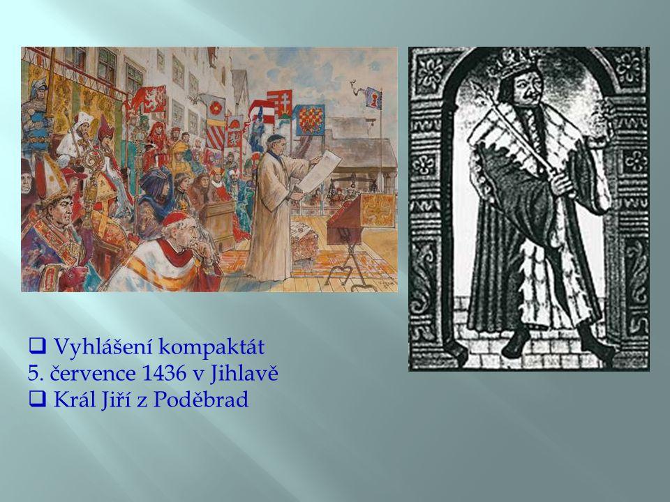  Vyhlášení kompaktát 5. července 1436 v Jihlavě  Král Jiří z Poděbrad