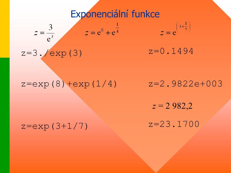 z=exp(8)+exp(1/4) z=exp(3+1/7) z=0.1494 z=3./exp(3) z=2.9822e+003 z=23.1700 z = 2 982,2 Exponenciální funkce