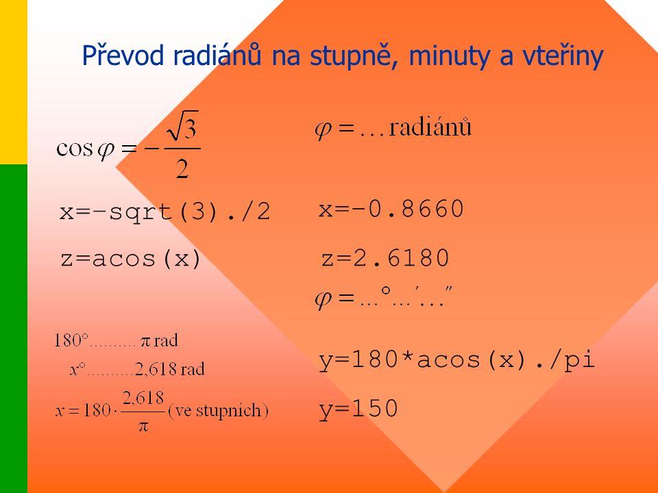 Převod radiánů na stupně, minuty a vteřiny x=–sqrt(3)./2 z=acos(x) x=–0.8660 z=2.6180 y=180*acos(x)./pi y=150