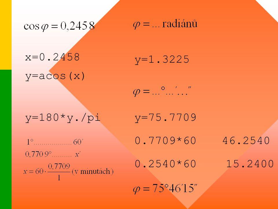x=0.2458 y=acos(x) y=1.3225 y=180*y./piy=75.7709 0.7709*6046.2540 0.2540*6015.2400