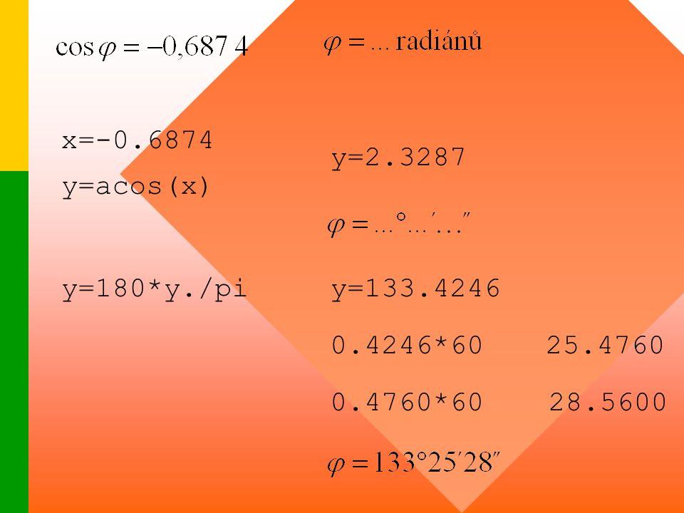x=-0.6874 y=acos(x) y=2.3287 y=180*y./piy=133.4246 0.4246*6025.4760 0.4760*6028.5600