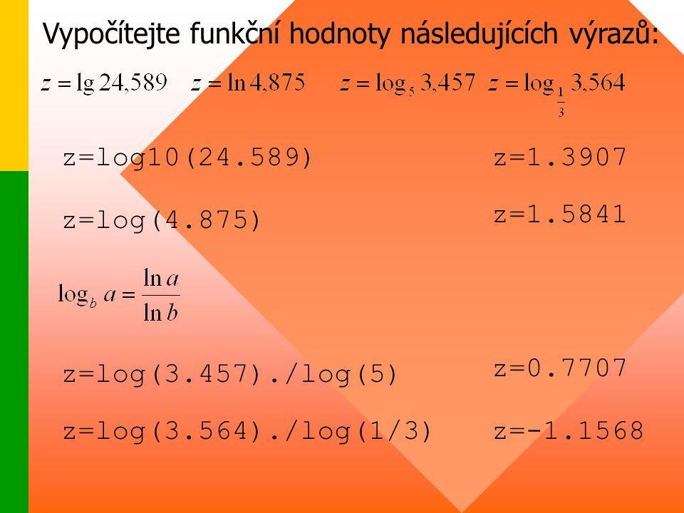 Vypočítejte funkční hodnoty následujících výrazů: z=log(4.875) z=log(3.457)./log(5) z=1.3907z=log10(24.589) z=1.5841 z=0.7707 z=log(3.564)./log(1/3)z=-1.1568