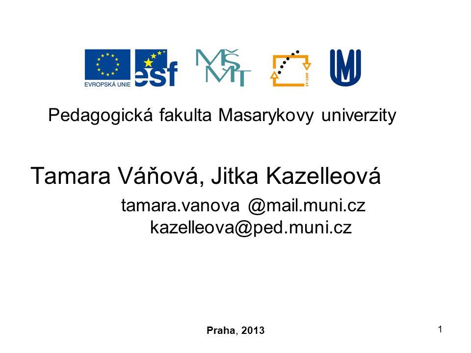 Pedagogická fakulta Masarykovy univerzity Tamara Váňová, Jitka Kazelleová tamara.vanova @mail.muni.cz kazelleova@ped.muni.cz 1 Praha, 2013