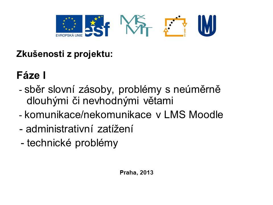 Zkušenosti z projektu: Fáze I - sběr slovní zásoby, problémy s neúměrně dlouhými či nevhodnými větami - komunikace/nekomunikace v LMS Moodle - adminis