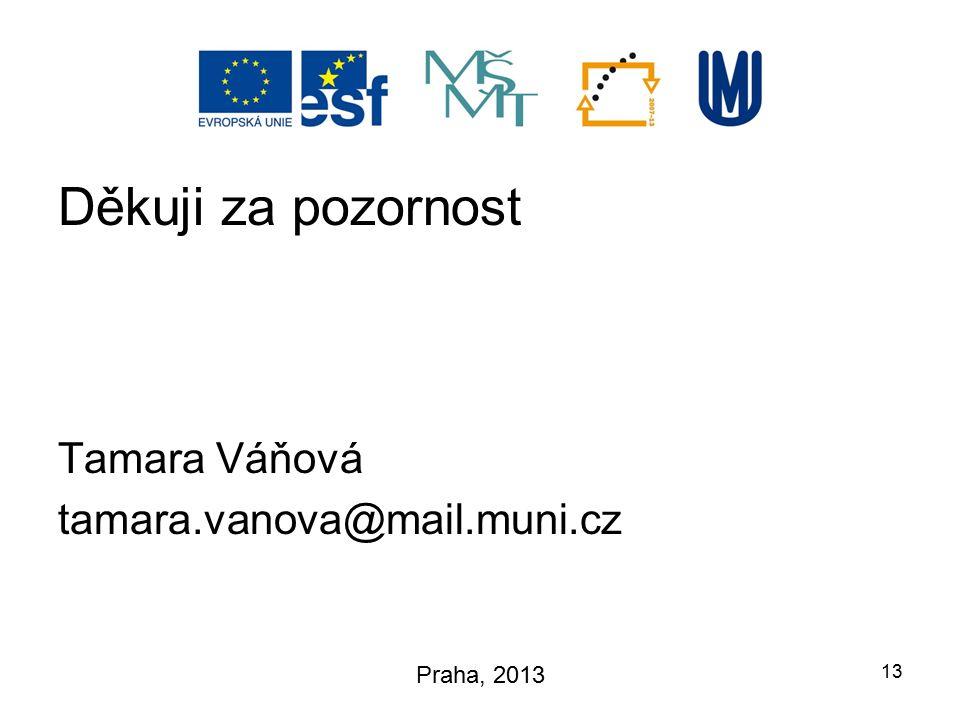 Děkuji za pozornost Tamara Váňová tamara.vanova@mail.muni.cz 13 Praha, 2013