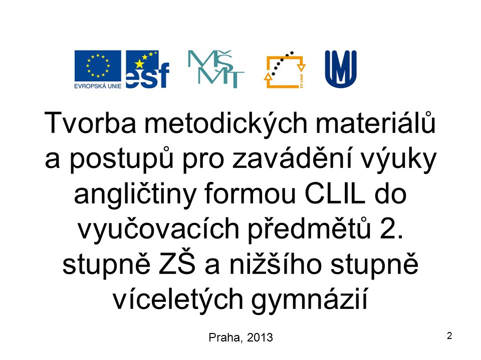 Tvorba metodických materiálů a postupů pro zavádění výuky angličtiny formou CLIL do vyučovacích předmětů 2. stupně ZŠ a nižšího stupně víceletých gymn