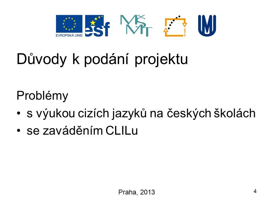 Důvody k podání projektu Problémy s výukou cizích jazyků na českých školách se zaváděním CLILu 4 Praha, 2013