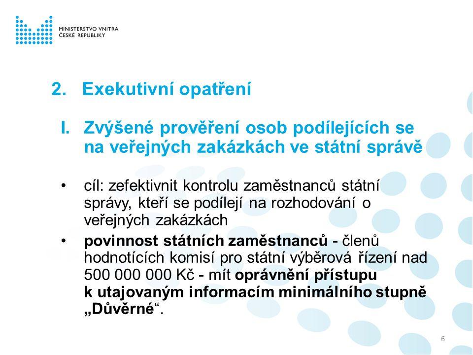 2. Exekutivní opatření I.Zvýšené prověření osob podílejících se na veřejných zakázkách ve státní správě cíl: zefektivnit kontrolu zaměstnanců státní s